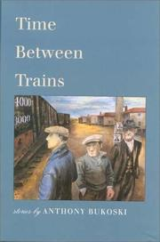 TIME BETWEEN TRAINS by Anthony Bukoski