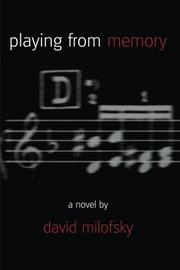 PLAYING FROM MEMORY by David Milofsky