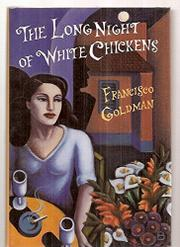 THE LONG NIGHT OF WHITE CHICKENS by Francisco Goldman