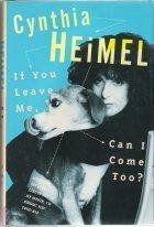 IF YOU LEAVE ME, CAN I COME TOO? by Cynthia Heimel