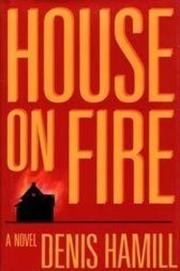 HOUSE ON FIRE by Denis Hamill