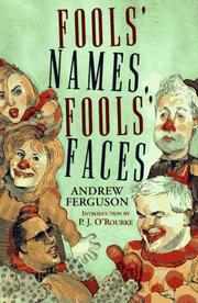 FOOLS' NAMES, FOOLS' FACES by Andrew Ferguson