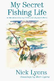 MY SECRET FISHING LIFE by Nick Lyons