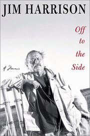 OFF TO THE SIDE by Jim Harrison