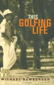 THIS GOLFING LIFE by Michael Bamberger