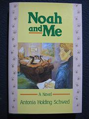 NOAH AND ME by Antonia Holding Schwed