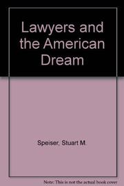 LAWYERS AND THE AMERICAN DREAM by Stuart M. Speiser