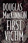 FIRST VICTIM by Douglas MacKinnon