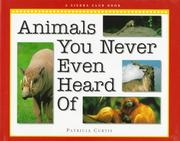 ANIMALS YOU NEVER EVEN HEARD OF by Patricia Curtis