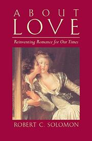 ABOUT LOVE: Reinventing Romance For Our Times by Robert C. Solomon