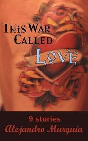 THIS WAR CALLED LOVE by Alejandro Murguia