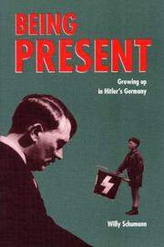 BEING PRESENT: Growing Up In Hitler's Germany by Willy Schumann