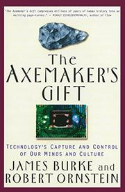 THE AXEMAKER'S GIFT: A Double-Edged History of Human Culture by James & Robert Ornstein Burke