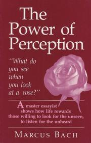 THE POWER OF PERCEPTION: What Do You See When You Look At a Rose? by Marcus Bach