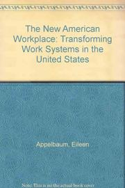 THE NEW AMERICAN WORKPLACE by Eileen Appelbaum