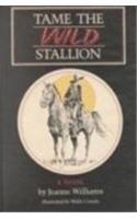 TAME THE WILD STALLION by J. R. Williams