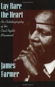 LAY BARE THE HEART: An Autobiography of the Civil Rights Movement by James Farmer