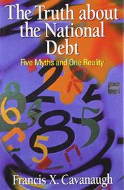THE TRUTH ABOUT THE NATIONAL DEBT by Francis X. Cavanaugh