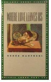 WHERE LOVE LEAVES US by Renée Manfredi