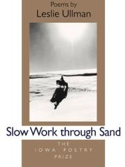 SLOW WORK THROUGH SAND by Leslie Ullman