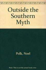 OUTSIDE THE SOUTHERN MYTH by Noel  Polk