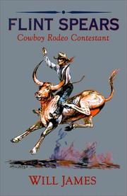 FLINT SPEARS: Cowboy Rodeo Contestant by Will James