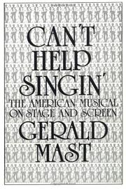 CAN'T HELP SINGIN': The American Musical on Stage and Screen by Gerald Mast