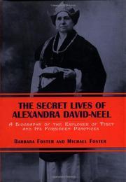 THE SECRET LIVES OF ALEXANDRA DAVID-NEEL by Barbara Foster
