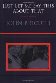 JUST LET ME SAY THIS ABOUT THAT: A Narrative Poem by John Bricuth