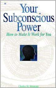 YOUR SUBCONSCIOUS POWER: How To Make It Work For You by Charles M. Simmons