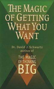 THE MAGIC OF GETTING WHAT YOU WANT by David J. Schwartz