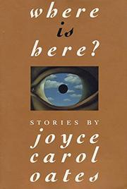 WHERE IS HERE? by Joyce Carol Oates