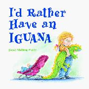I'D RATHER HAVE AN IGUANA by Heidi Stetson Mario