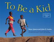 TO BE A KID by Maya K. Ajmera