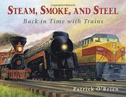 STEAM, SMOKE, AND STEEL by Patrick O'Brien
