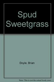 SPUD SWEETGRASS by Brian Doyle