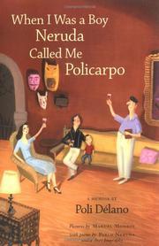 WHEN I WAS A BOY NERUDA CALLED ME POLICARPO by Poli Delano