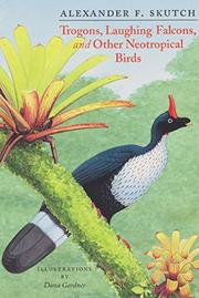 TROGONS, LAUGHING FALCONS, AND OTHER NEOTROPICAL BIRDS by Alexander F. Skutch
