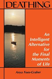 DEATHING: An Intelligent Alternative for the Final Moments of Life by Anya Foos-Graber