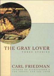 THE GRAY LOVER: Three Stories by Carl Friedman