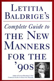 LETITIA BALDRIGE'S COMPLETE GUIDE TO THE NEW MANNERS FOR THE '90S by Letitia Baldrige