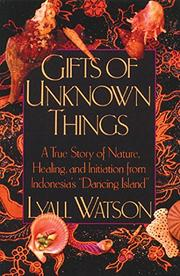 GIFTS OF UNKNOWN THINGS by Lyall Watson