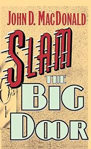 SLAM THE BIG DOOR by John O. MacDonald
