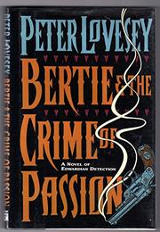 BERTIE AND THE CRIME OF PASSION by Peter Lovesey