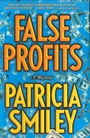 FALSE PROFITS by Patricia Smiley