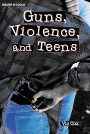 GUNS, VIOLENCE, AND TEENS by Vic Cox