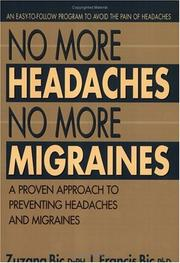 NO MORE HEADACHES, NO MORE MIGRAINES by Zuzana Bic