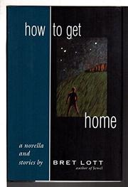 HOW TO GET HOME by Bret Lott