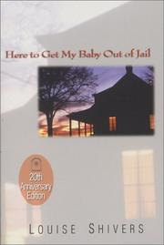 HERE TO GET MY BABY OUT OF JAIL by Louise Shivers