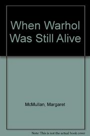 WHEN WARHOL WAS STILL ALIVE by Margaret McMullan